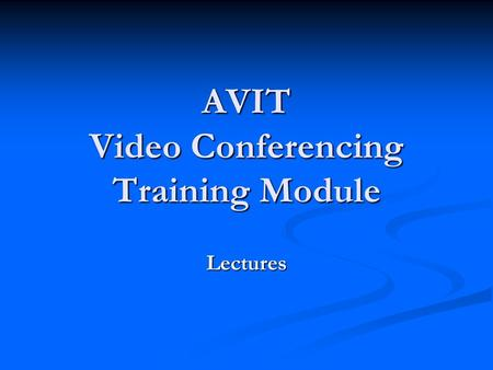 AVIT Video Conferencing Training Module Lectures.