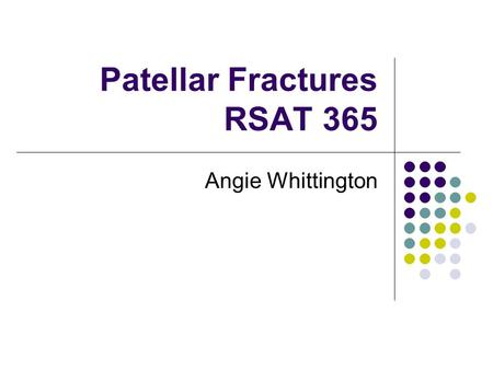 Patellar Fractures RSAT 365 Angie Whittington. Classification Displaced Non-displaced 1 to 2 mm articular step- off 3 mm fragment separation Transverse.