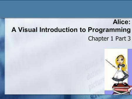 Alice: A Visual Introduction to Programming Chapter 1 Part 3.