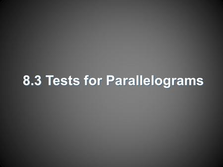 8.3 Tests for Parallelograms
