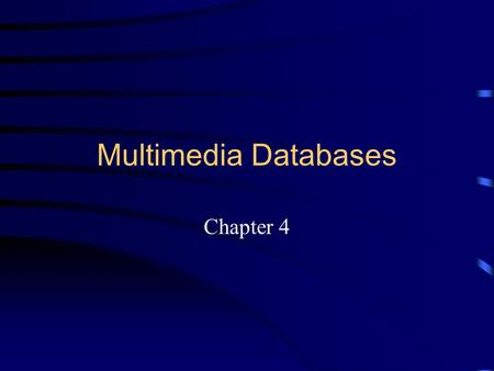 Multimedia Databases Chapter 4. Multidimensional Data Structures An important source of media data is geographic data. A geographic information system.