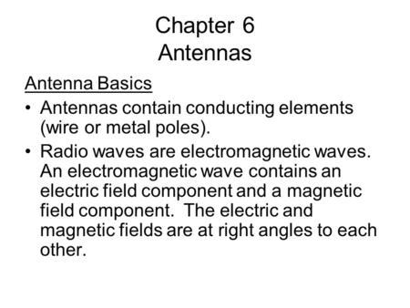 Chapter 6 Antennas Antenna Basics Antennas contain conducting elements (wire or metal poles). Radio waves are electromagnetic waves. An electromagnetic.