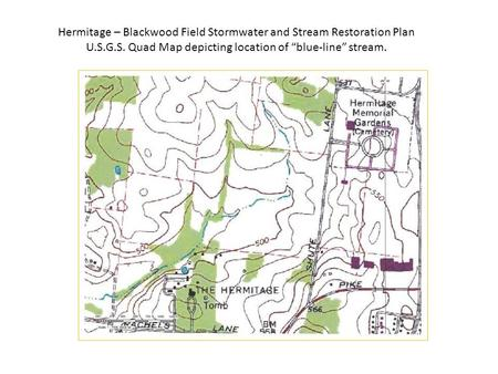 "Hermitage – Blackwood Field Stormwater and Stream Restoration Plan U.S.G.S. Quad Map depicting location of ""blue-line"" stream."