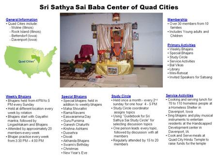 Sri Sathya Sai Baba Center of Quad Cities General Information Quad Cities include: - Moline (Illinois) - Rock Island (Illinois) - Bettendorf (Iowa) - Davenport.