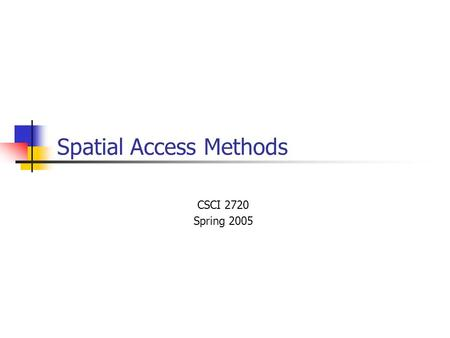 Spatial Access Methods