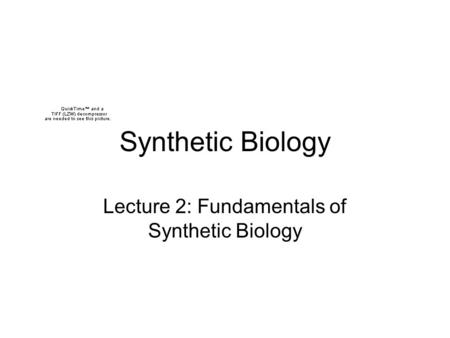 Synthetic Biology Lecture 2: Fundamentals of Synthetic Biology.
