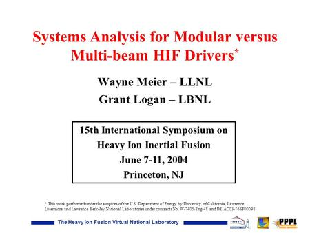 Systems Analysis for Modular versus Multi-beam HIF Drivers * Wayne Meier – LLNL Grant Logan – LBNL 15th International Symposium on Heavy Ion Inertial Fusion.