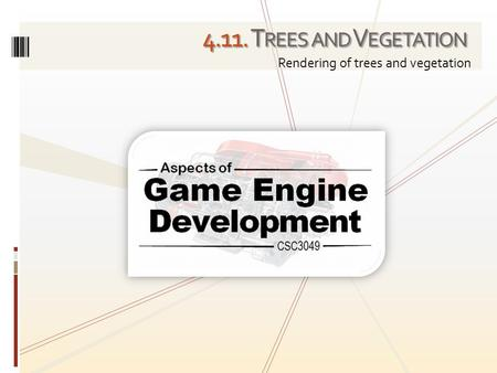 4.11. T REES AND V EGETATION Rendering of trees and vegetation.