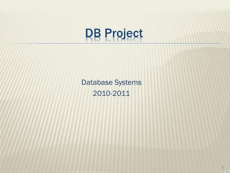 Database Systems 2010-2011 1.    2.