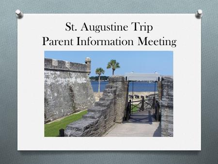 St. Augustine Trip Parent Information Meeting. What's Included? O Charter Bus transportation – All Around Charter O Professional Licensed Guide Services.