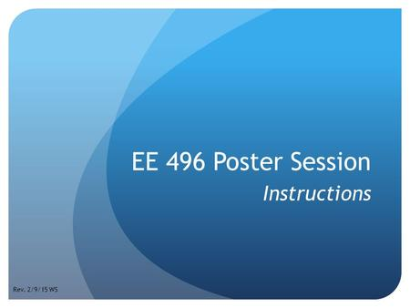 EE 496 Poster Session Instructions Rev. 2/9/15 WS.