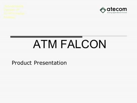 ATM FALCON Product Presentation ATecoM GmbH Pascalstr. 67 D-52076 Aachen Germany.