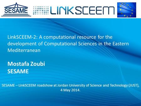 LinkSCEEM-2: A computational resource for the development of Computational Sciences in the Eastern Mediterranean Mostafa Zoubi SESAME SESAME – LinkSCEEM.