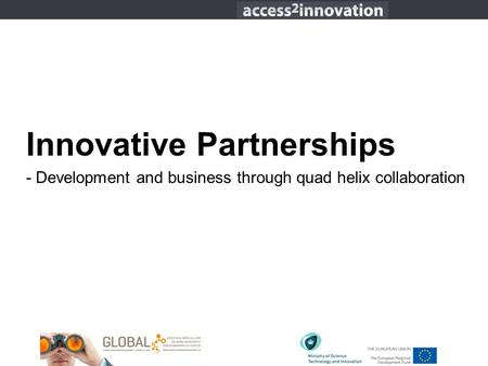 Innovative Partnerships - Development and business through quad helix collaboration.