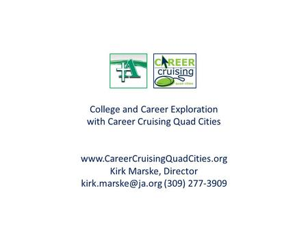 College and Career Exploration with Career Cruising Quad Cities  Kirk Marske, Director (309) 277-3909.