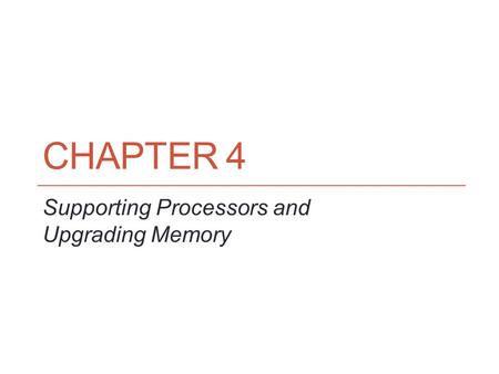 CHAPTER 4 Supporting Processors and Upgrading Memory.