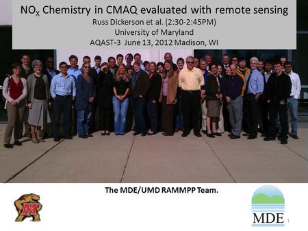 NO X Chemistry in CMAQ evaluated with remote sensing Russ Dickerson et al. (2:30-2:45PM) University of Maryland AQAST-3 June 13, 2012 Madison, WI The MDE/UMD.