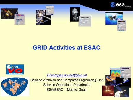GRID Activities at ESAC Science Archives and Computer Engineering Unit Science Operations Department ESA/ESAC – Madrid, Spain.