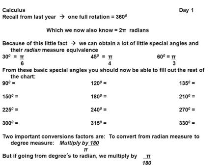 CalculusDay 1 Recall from last year  one full rotation = 360 0 Which we now also know = 2π radians Because of this little fact  we can obtain a lot of.