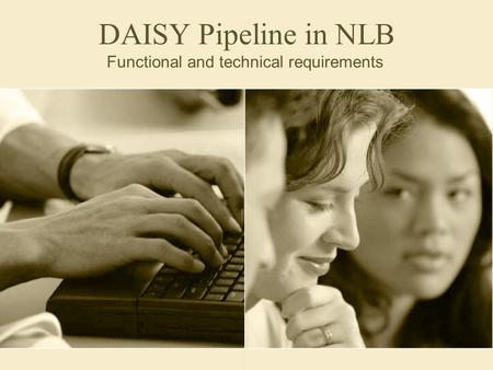 DAISY Pipeline in NLB Functional and technical requirements.