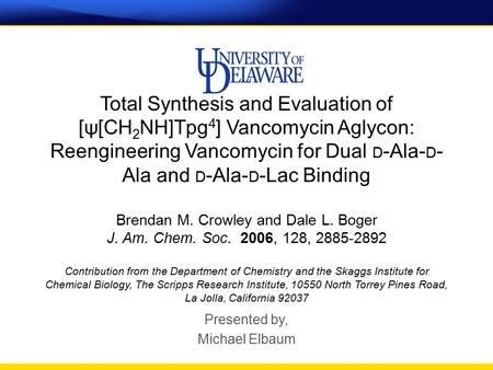 Total Synthesis and Evaluation of [ψ[CH 2 NH]Tpg 4 ] Vancomycin Aglycon: Reengineering Vancomycin for Dual D -Ala- D - Ala and D -Ala- D -Lac Binding Brendan.