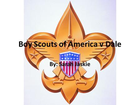 Boy Scouts of America v Dale By: Sarah Jaskie. Facts James Dale a member of BSA(Boy Scouts of America) was expelled from BSA after he came out as gay.