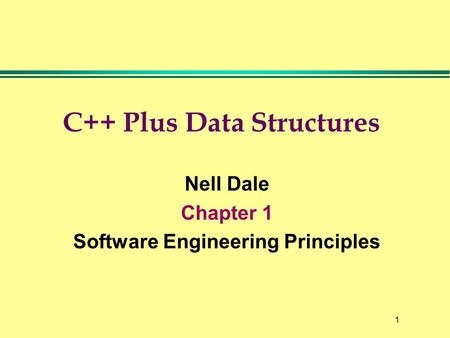1 C++ Plus Data Structures Nell Dale Chapter 1 Software Engineering Principles.