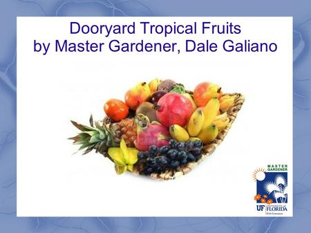 Dooryard Tropical Fruits by Master Gardener, Dale Galiano.