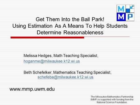 Get Them Into the Ball Park! Using Estimation As A Means To Help Students Determine Reasonableness Melissa Hedges, Math Teaching Specialist,