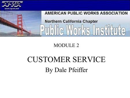 MODULE 2. CUSTOMER SERVICE By Dale Pfeiffer. Session Learning Objectives Customer Service Understand the Basics of Customer Service Understand the 7-Steps.