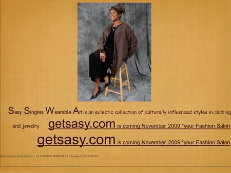 November/2009 Welcome to Sasy Singles Wearable Art Dear Dale, S asy S ingles W earable A rt is an eclectic collection of culturally influenced styles in.