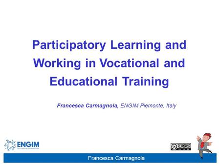 Francesca Carmagnola Participatory Learning and Working in Vocational and Educational Training Francesca Carmagnola, ENGIM Piemonte, Italy.