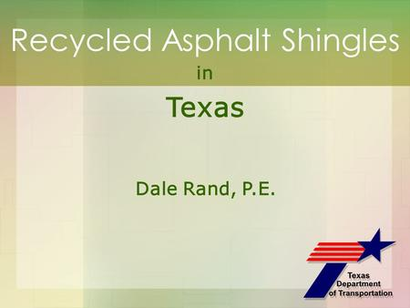 Recycled Asphalt Shingles in Texas Dale Rand, P.E.