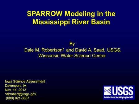 SPARROW Modeling in the Mississippi River Basin Iowa Science Assessment Davenport, IA Nov. 14, 2012 (608) 821-3867 By Dale M. Robertson*
