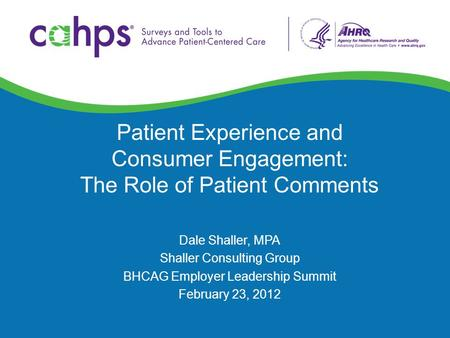 Patient Experience and Consumer Engagement: The Role of Patient Comments Dale Shaller, MPA Shaller Consulting Group BHCAG Employer Leadership Summit February.