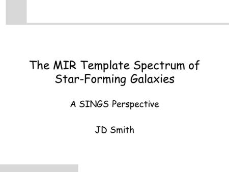 The MIR Template Spectrum of Star-Forming Galaxies A SINGS Perspective JD Smith.