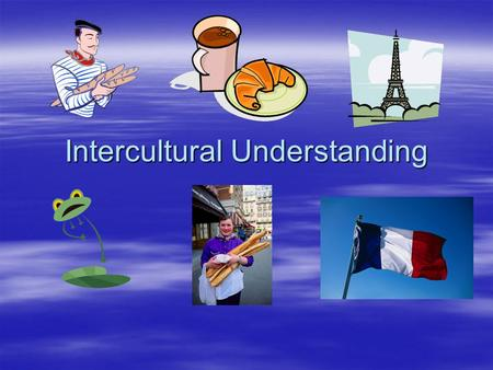 Intercultural Understanding.  Breakdown stereotypes and barriers  Promote understanding – contact with real people  Promote tolerance  Promote appreciation.