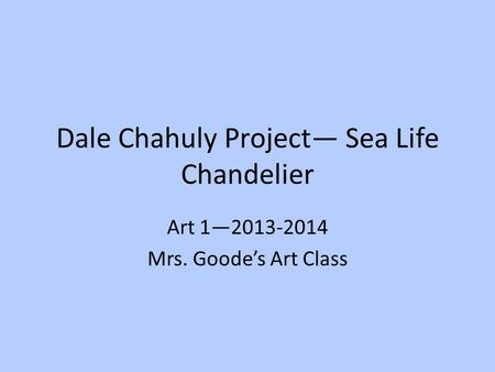 Dale Chahuly Project— Sea Life Chandelier Art 1—2013-2014 Mrs. Goode's Art Class.
