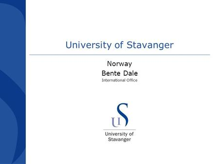 University of Stavanger Norway Bente Dale International Office.