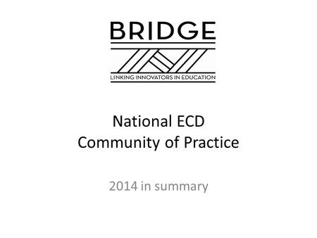 National ECD Community of Practice 2014 in summary.