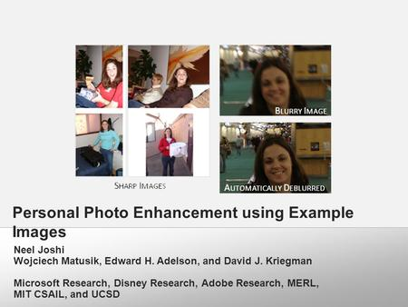 Personal Photo Enhancement using Example Images Neel Joshi Wojciech Matusik, Edward H. Adelson, and David J. Kriegman Microsoft Research, Disney Research,