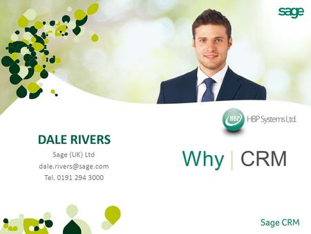 Why | CRM DALE RIVERS Sage (UK) Ltd Tel. 0191 294 3000.