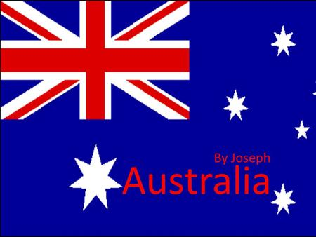 Australia By Joseph. Australia Geography of Australia Australia is a country located in the Southern Hemisphere near Indonesia, New Zealand, Papua New.