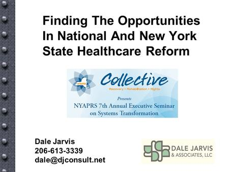 Finding The Opportunities In National And New York State Healthcare Reform Dale Jarvis 206-613-3339
