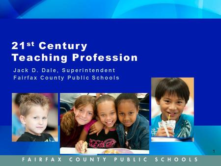 1 21 st Century Teaching Profession Jack D. Dale, Superintendent Fairfax County Public Schools.