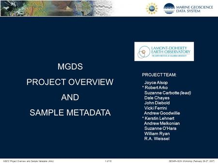 MGDS Project Overview and Sample Metadata (Arko)1 of 18SESAR–IGSN Workshop (February 26-27, 2007) PROJECT TEAM: Joyce Alsop * Robert Arko Suzanne Carbotte.