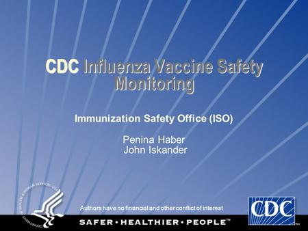 CDC Influenza Vaccine Safety Monitoring Immunization Safety Office (ISO) Penina Haber John Iskander Authors have no financial and other conflict of interest.