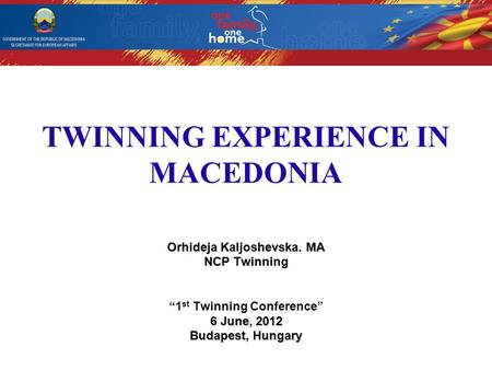 "Government of the Republic of Macedonia Secretariat for European Affairs TWINNING EXPERIENCE IN MACEDONIA Orhideja Kaljoshevska. MA NCP Twinning ""1 st."