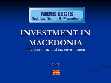 INVESTMENT IN MACEDONIA The economic and tax environment 2007.