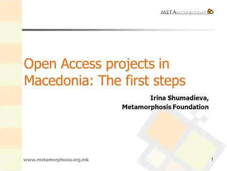 Open Access projects in Macedonia: The first steps Irina Shumadieva, Metamorphosis Foundation www.metamorphosis.org.mk 1.